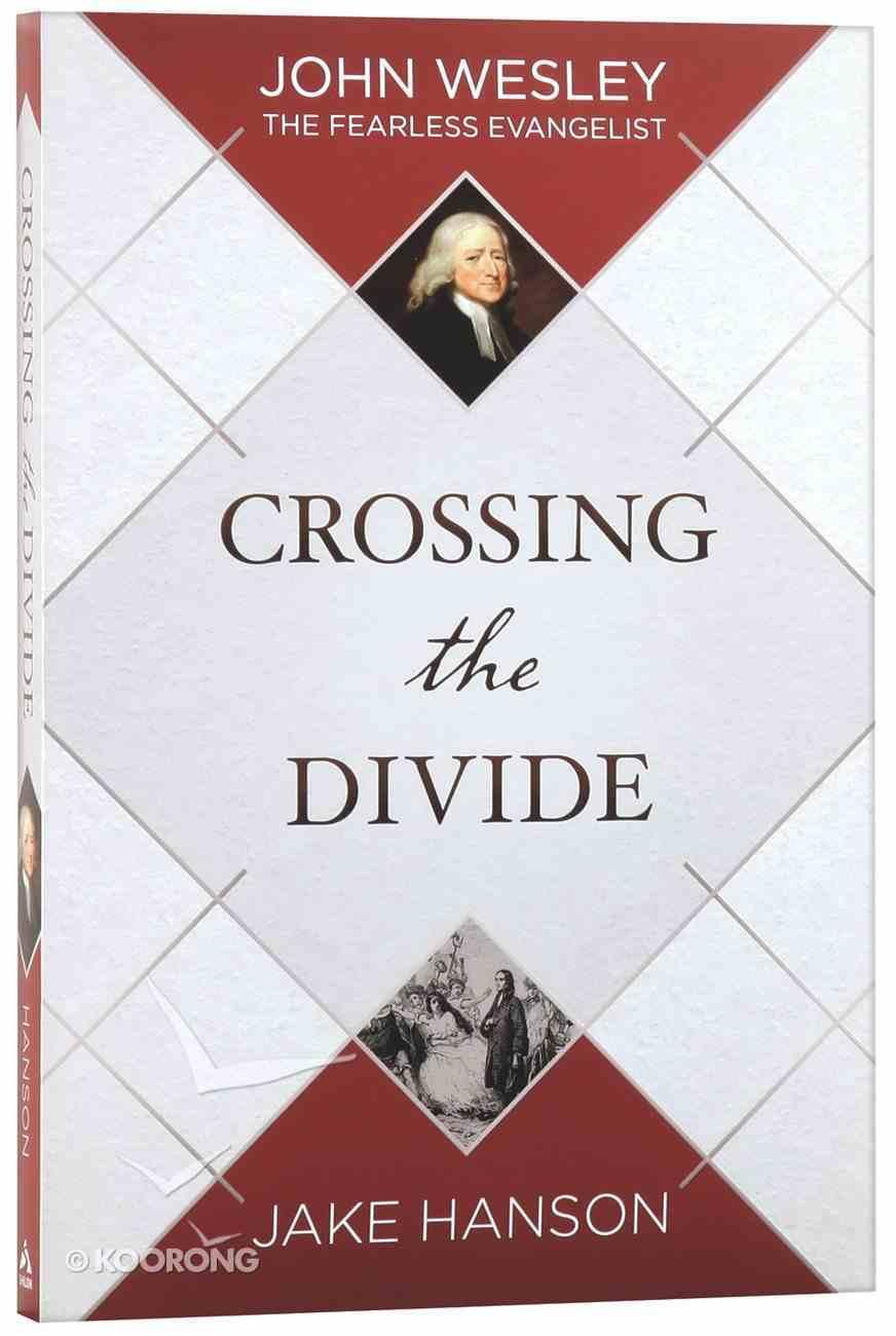 Crossing the Divide: John Wesley, the Fearless Evangelist Paperback