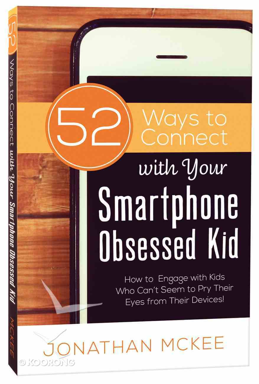 52 Ways to Connect With Your Smartphone Obsessed Kid Paperback