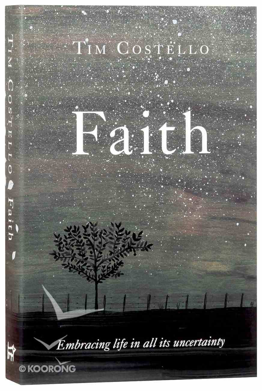 Faith: Embracing Life in All Its Uncertainty, Beauty and Mystery Hardback