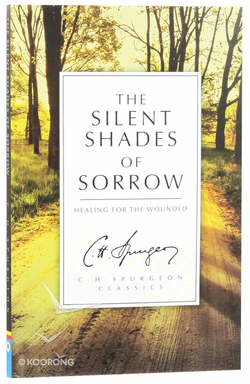 The Silent Shades of Sorrow: Healing For the Wounded (Ch Spurgeon Signature Classics Series) Paperback