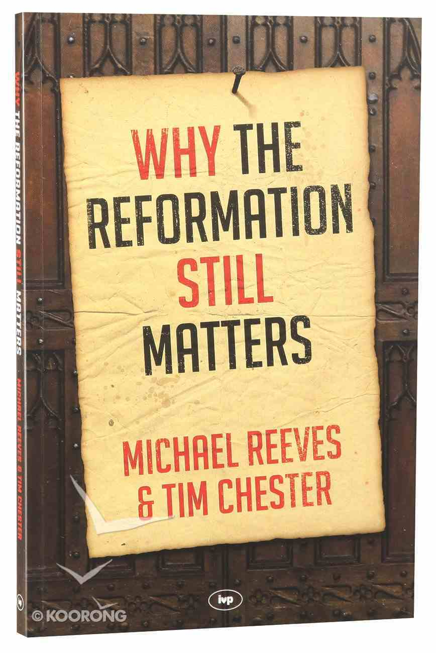 Why the Reformation Still Matters Paperback
