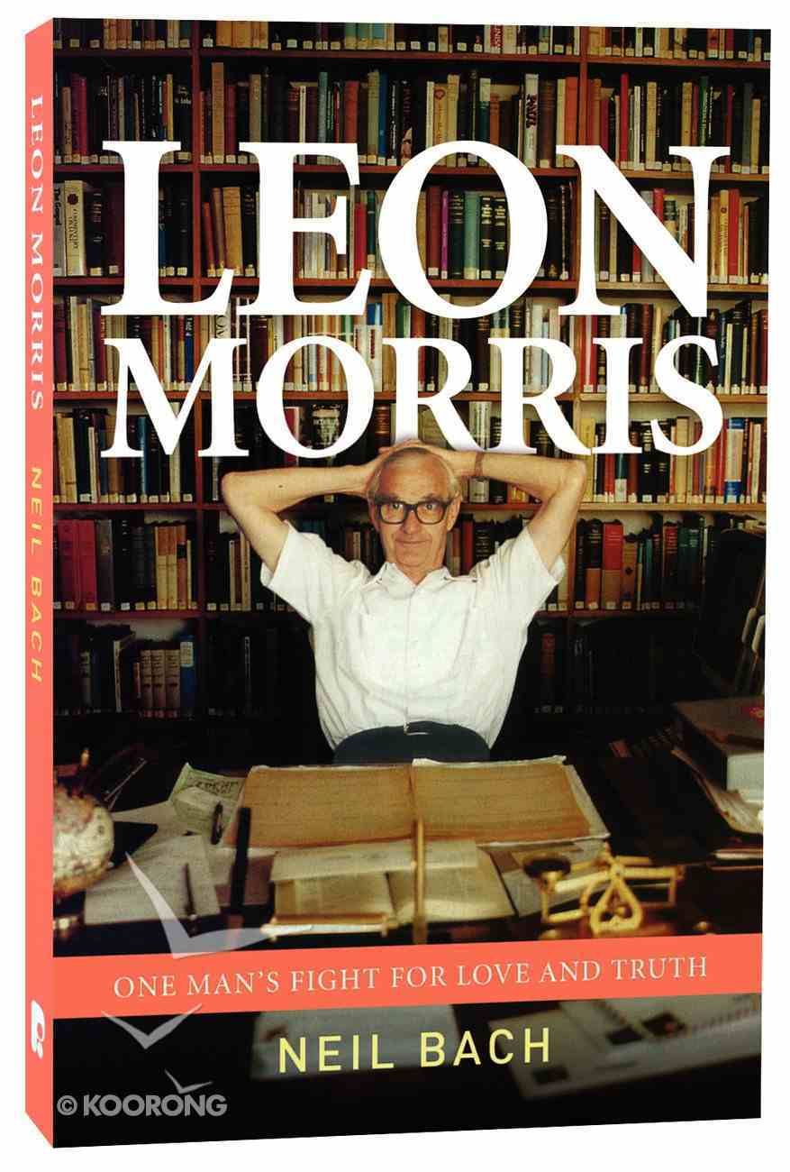 Leon Morris: One Man's Fight For Love and Truth Paperback