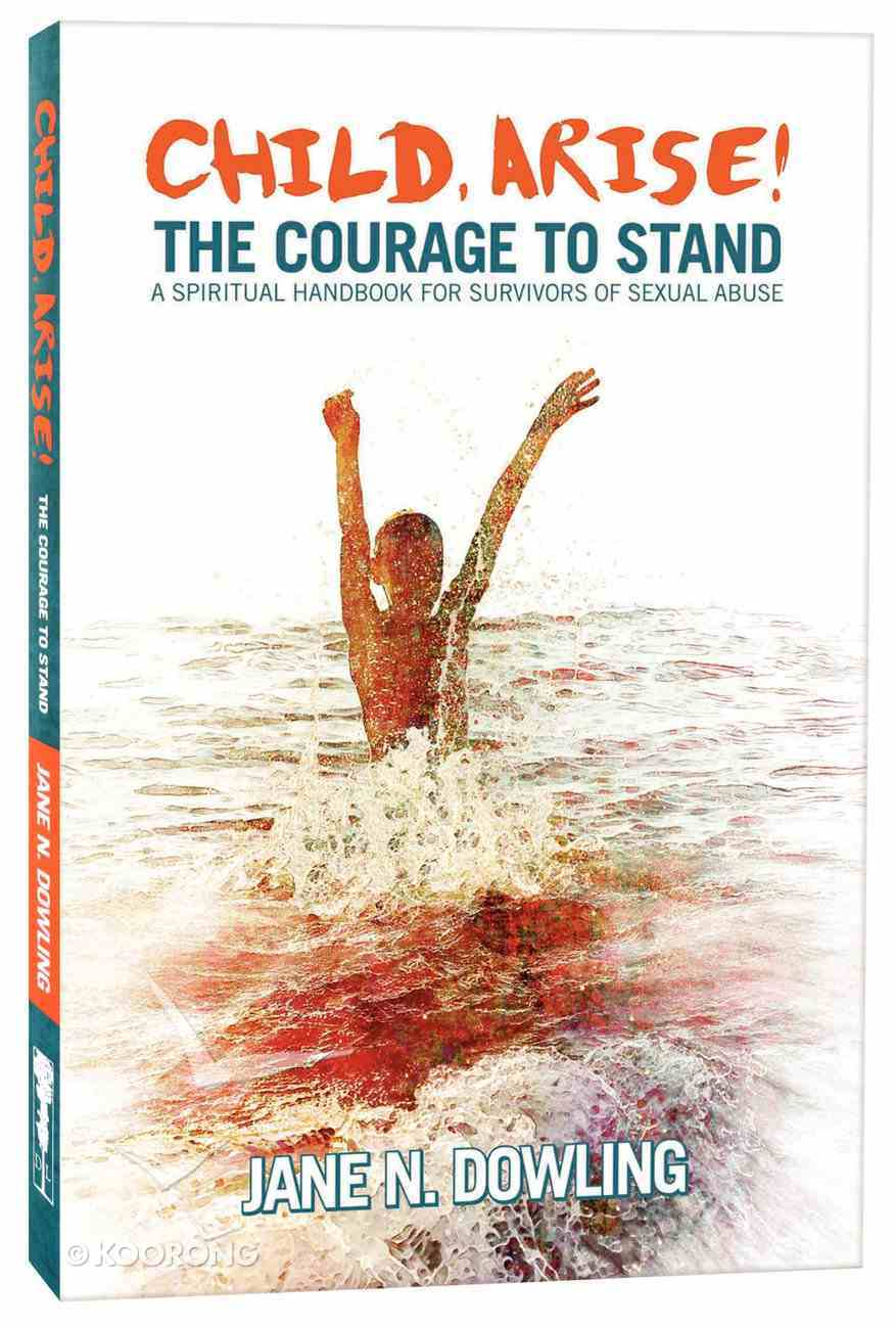 Child, Arise! the Courage to Stand Paperback