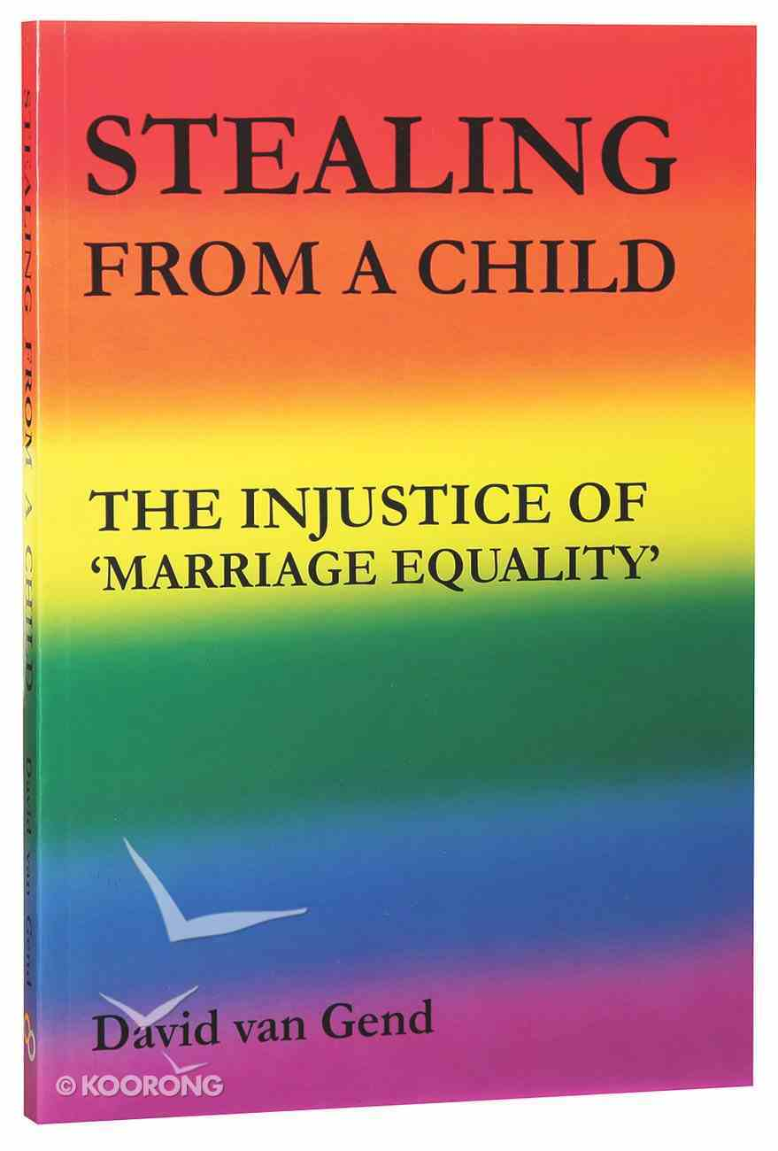Stealing From a Child: The Injustice of 'Marriage Equality' Paperback