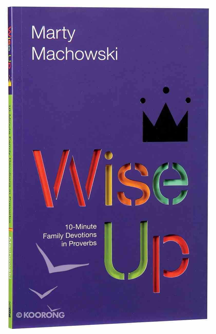 Wise Up: Ten-Minute Family Devotions in Proverbs Paperback
