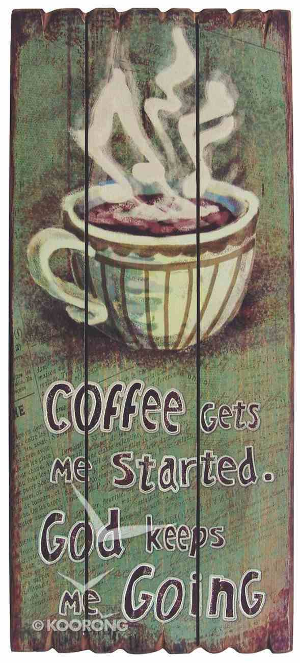 Mdf Wall Art: Coffee Gets Me Started. God Keeps Me Going Plaque