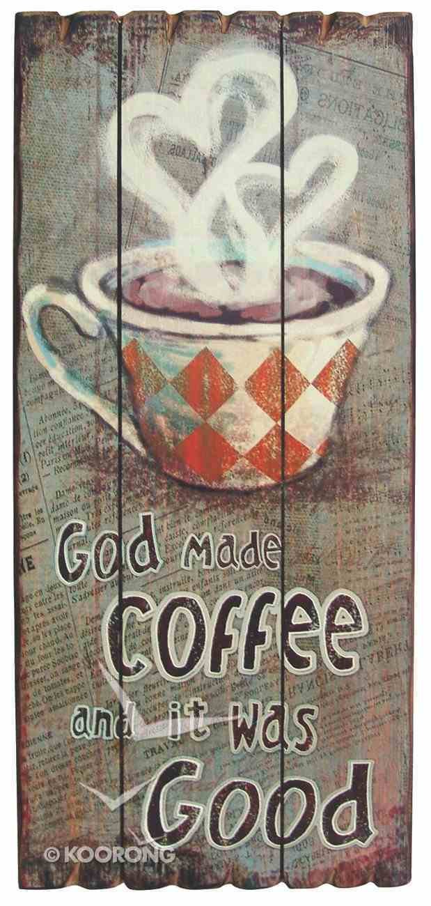 Mdf Wall Art: God Made Coffee and It Was Good Plaque