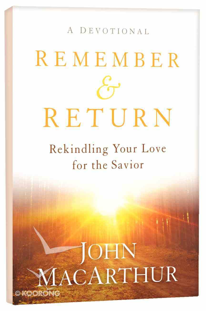 Remember and Return: Rekindling Your Love For the Savior--A Devotional Hardback