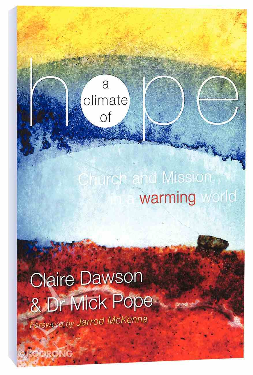 A Climate of Hope: Church and Mission in a Warming World Paperback