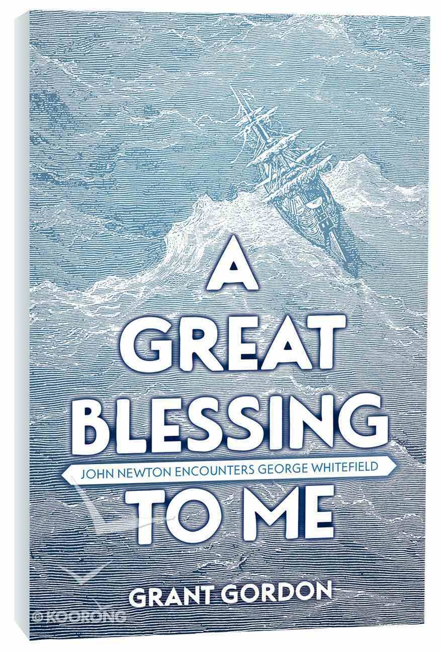 A Great Blessing to Me: John Newton Encounters George Whitefield Paperback