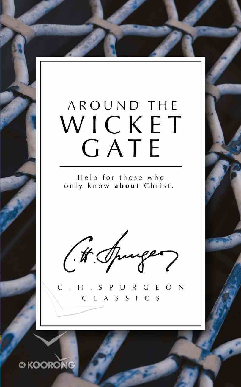 Around the Wicket Gate: Help For Those Who Only Know About Christ (Ch Spurgeon Signature Classics Series) Paperback