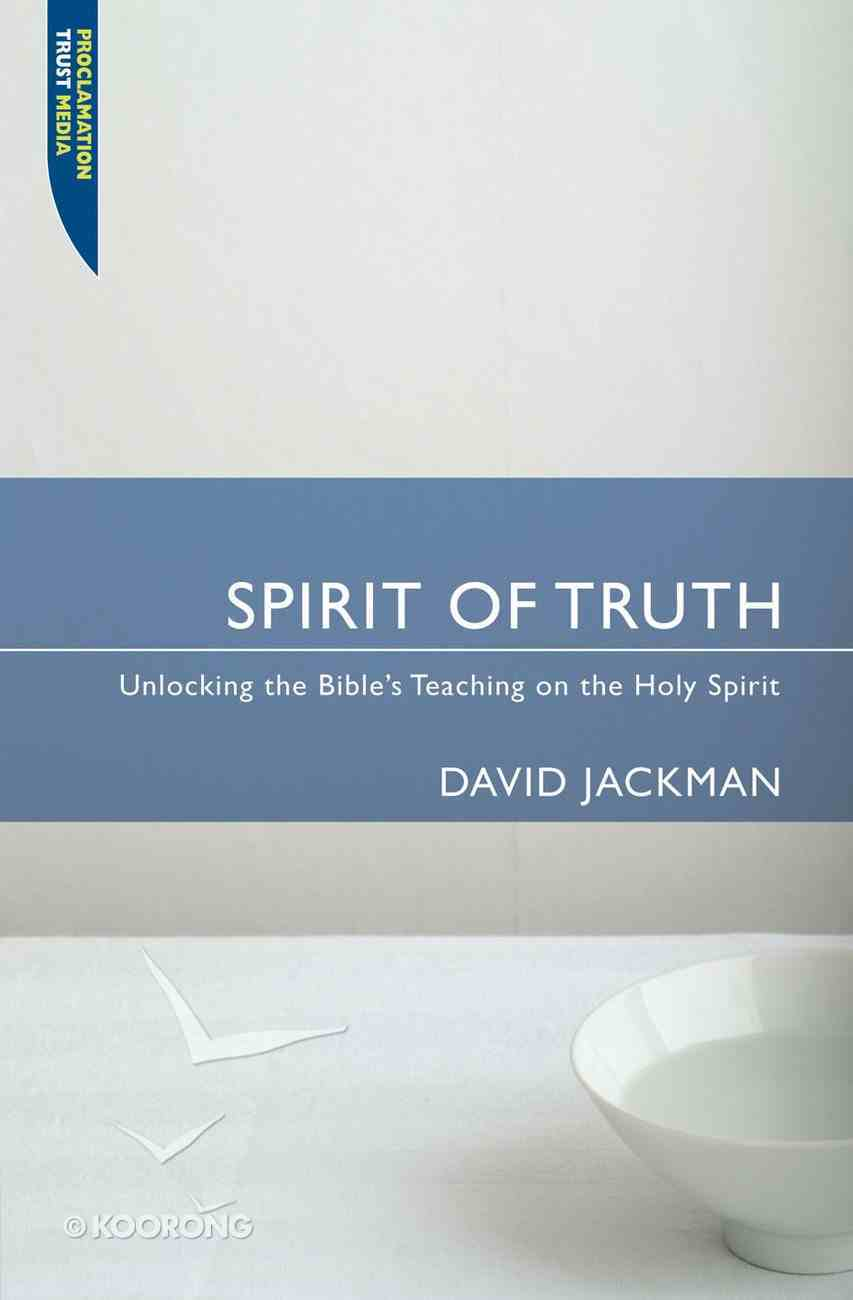 "Spirit of Truth (Proclamation Trust's ""Preaching The Bible"" Series) Paperback"