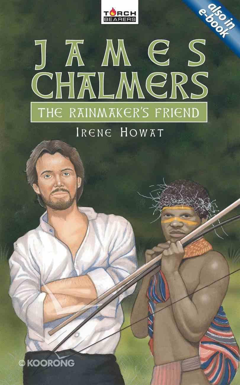 James Chalmers, the Rainmaker's Friend (Torchbearers Series) Mass Market