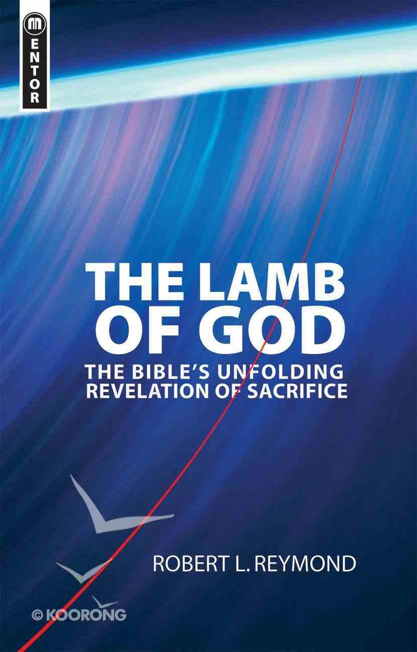 The Lamb of God: The Bible's Unfolding Revelation of Sacrifice Paperback
