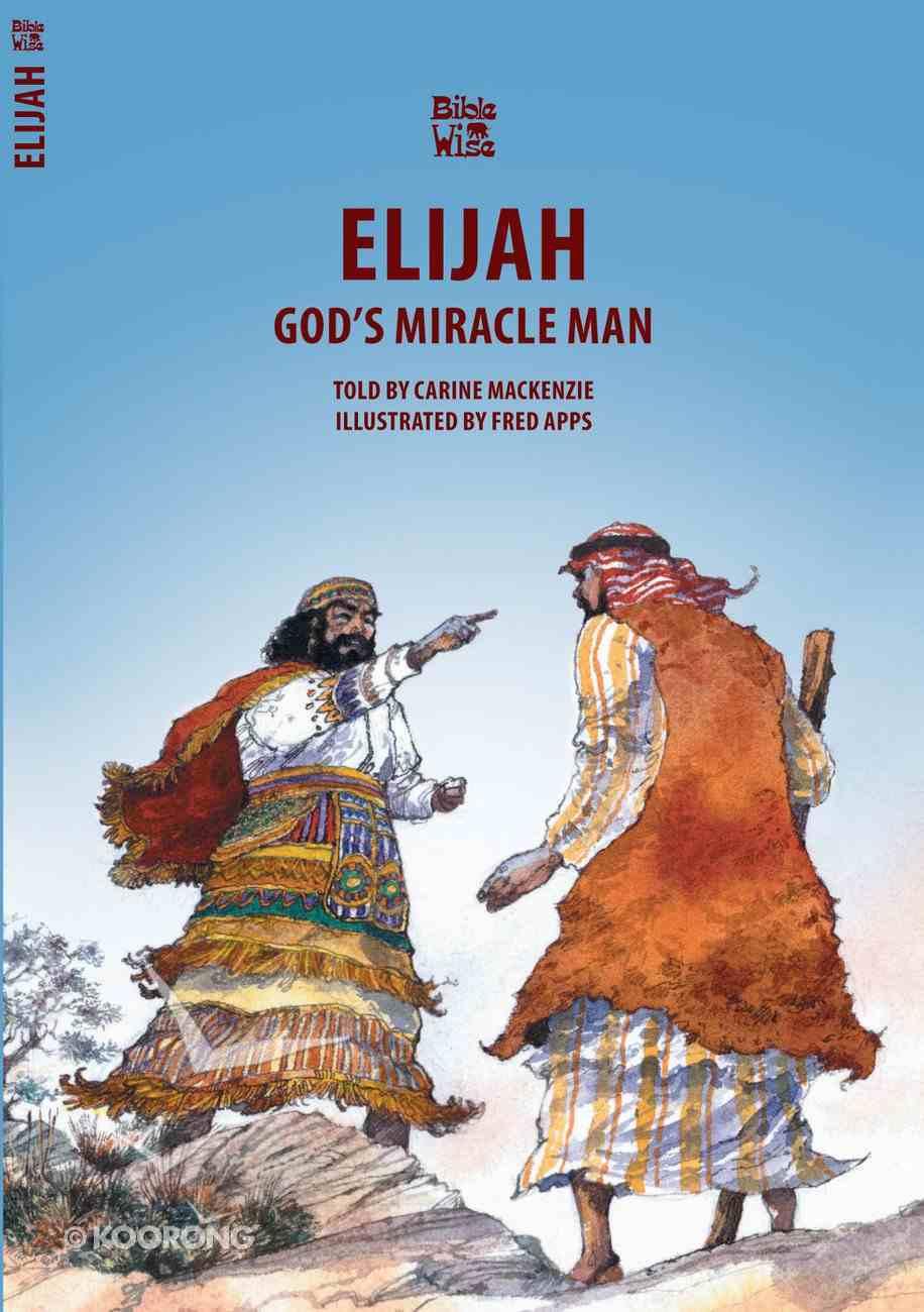 Elijah, God's Miracle Man (Bible Wise Series) Paperback