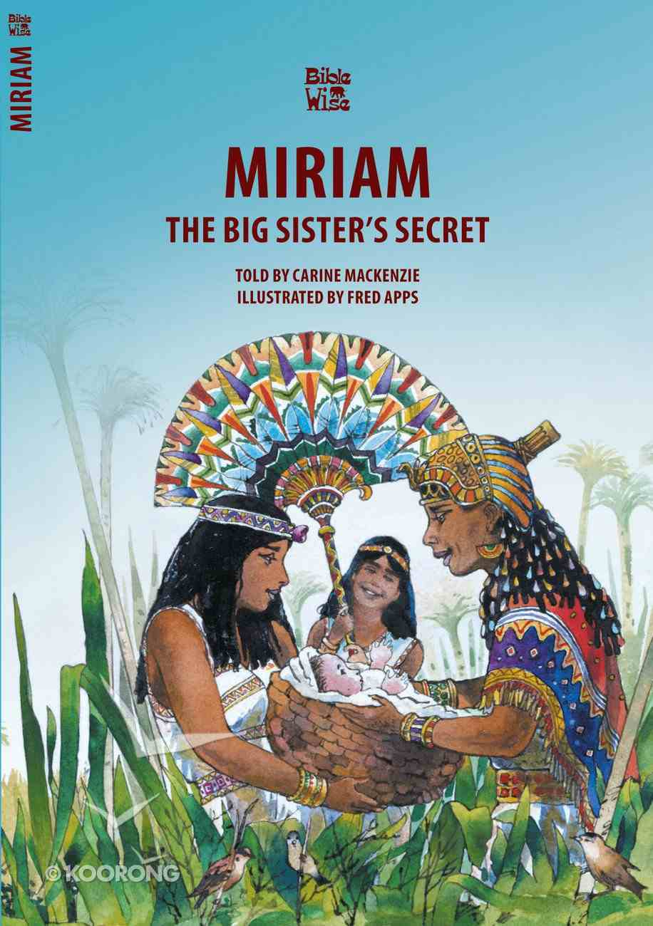 Miriam, the Big Sister's Secret (Bible Wise Series) Paperback