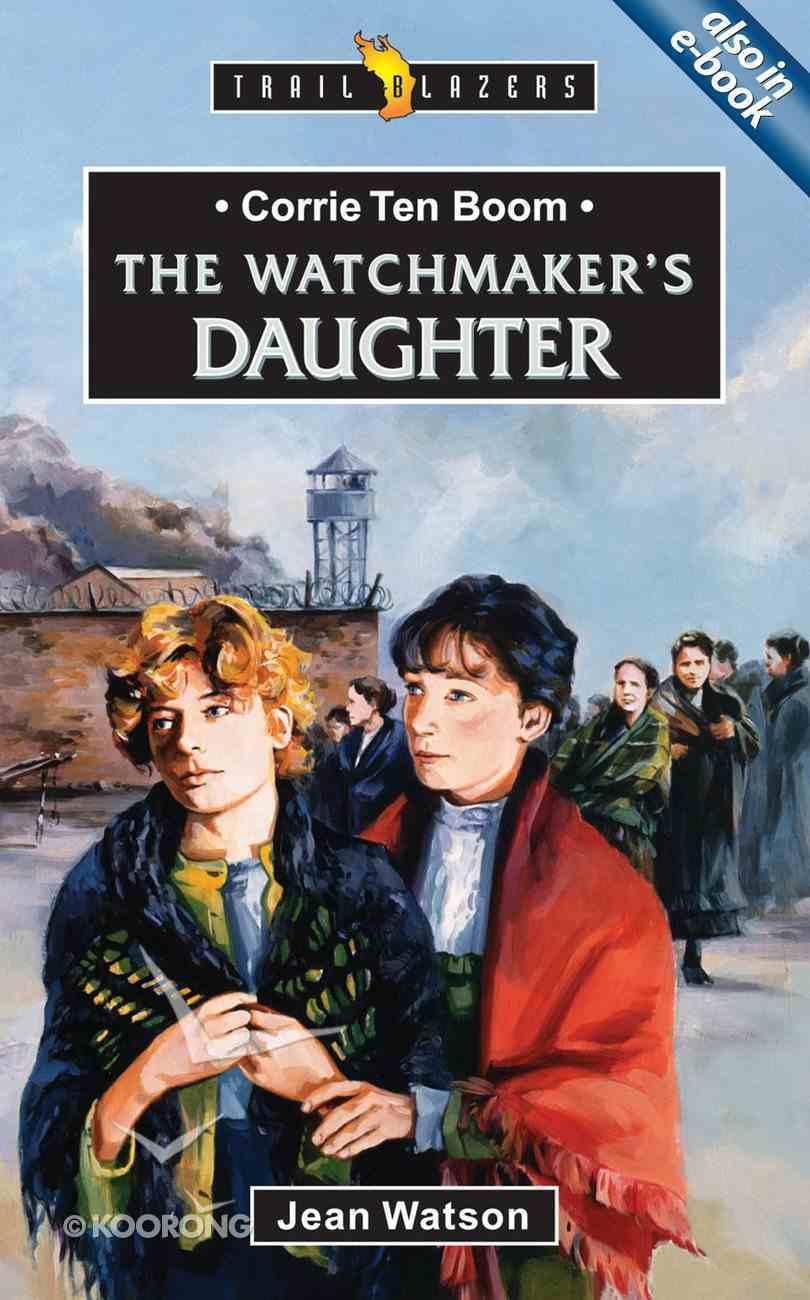 Corrie Ten Boom - the Watchmaker's Daughter (Trail Blazers Series) Paperback