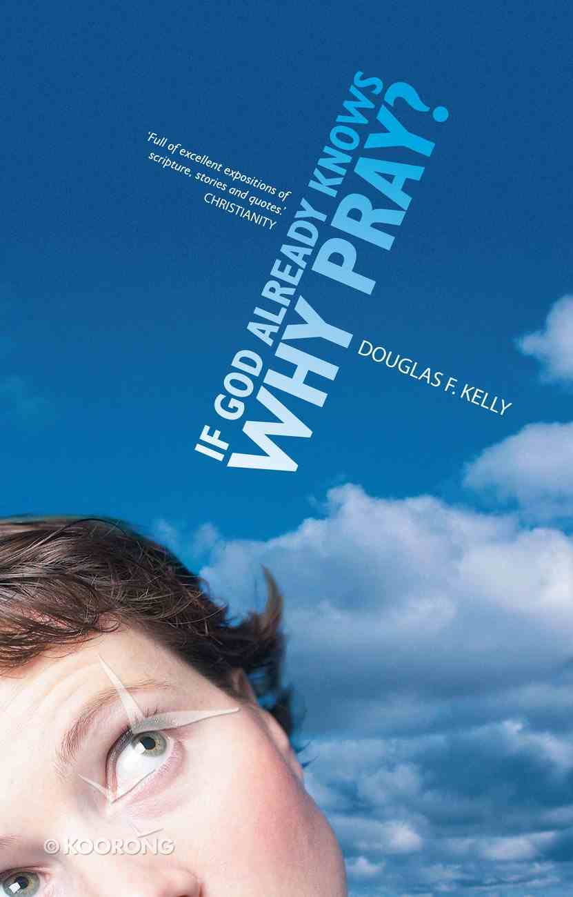 If God Already Knows, Why Pray? Paperback