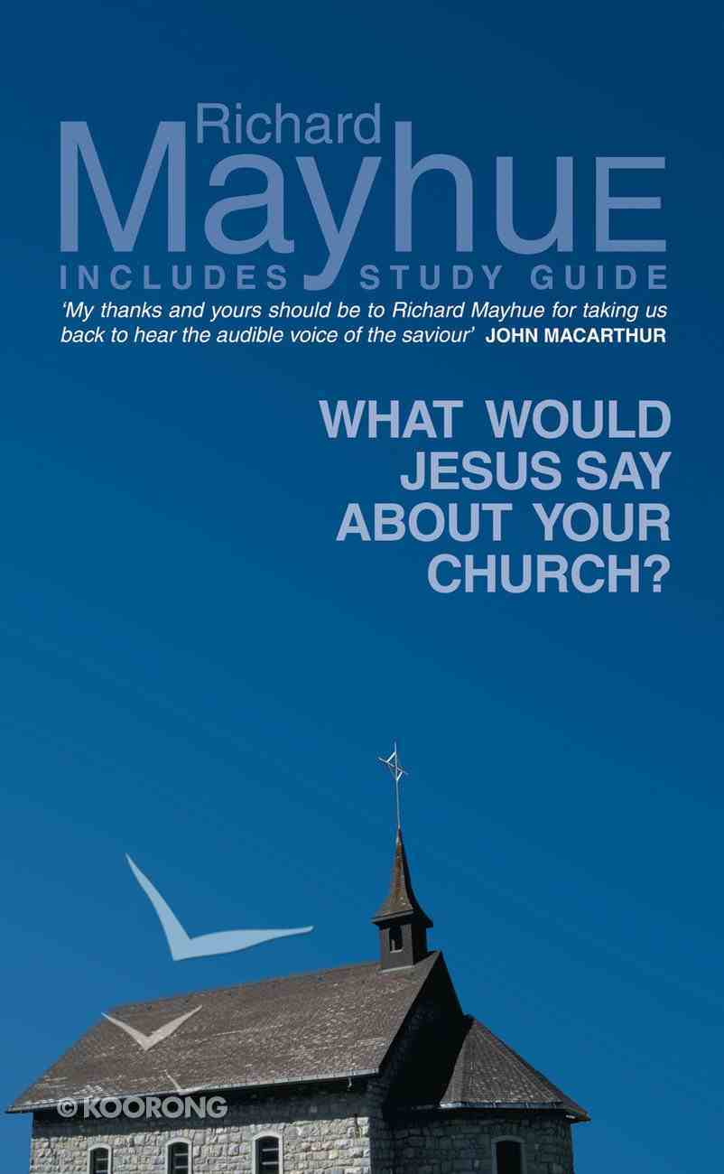 What Would Jesus Say About Your Church? (With Study Guide) Paperback