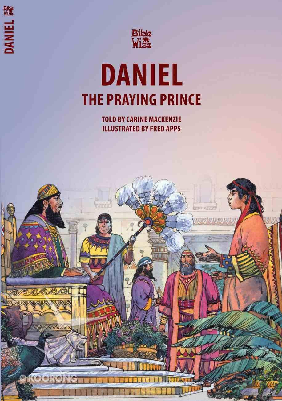 Daniel, the Praying Prince (Bible Wise Series) Paperback