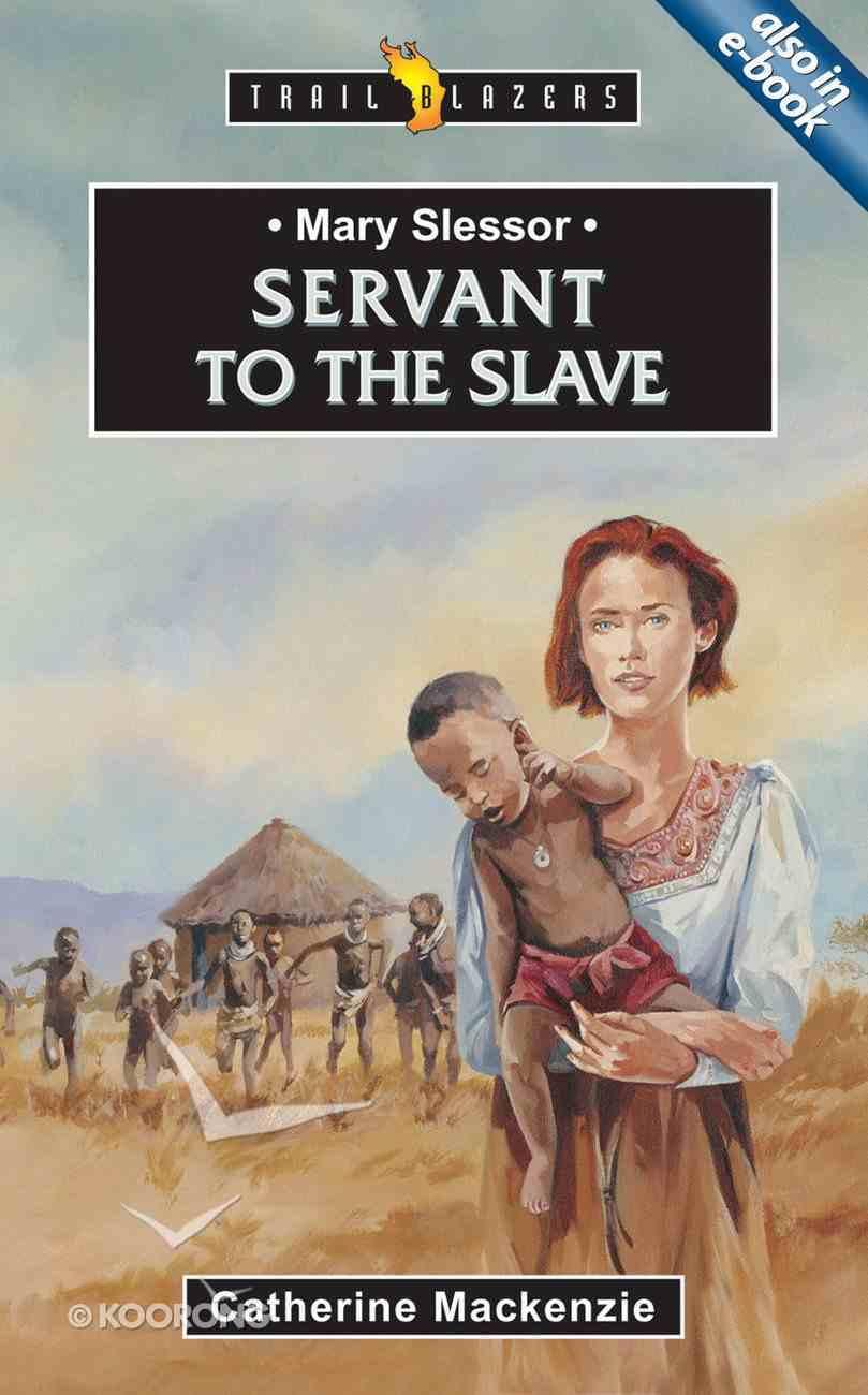 Mary Slessor - Servant to the Slave (Trail Blazers Series) Paperback