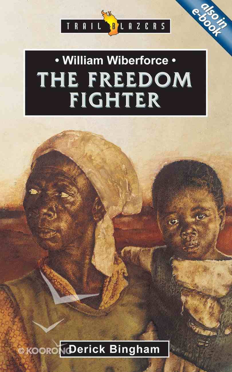 William Wilberforce - the Freedom Fighter (Trail Blazers Series) Paperback