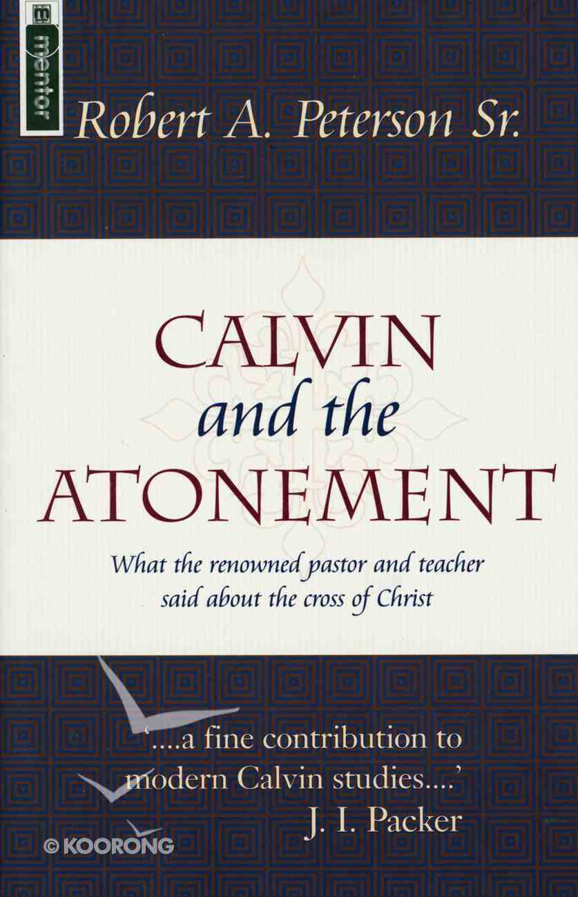 Calvin and the Atonement: What a Renowed Paster and Teacher Said About the Cross of Christ PB Large Format