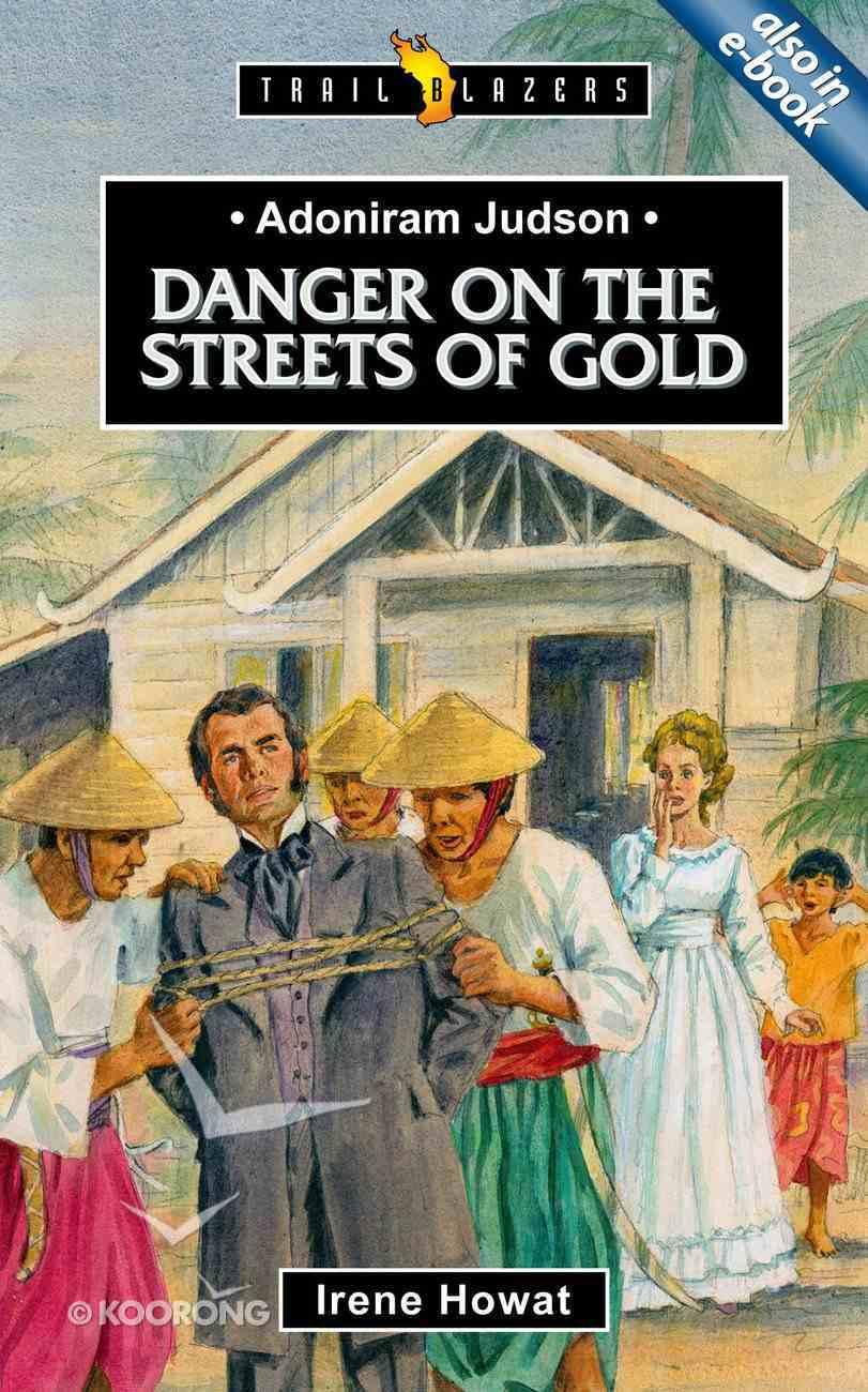 Adoniram Judson - Danger on the Streets of Gold (Trail Blazers Series) Mass Market