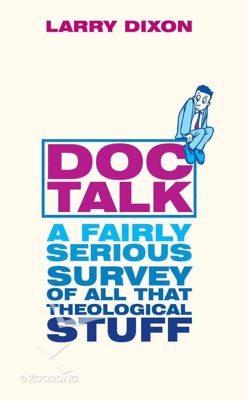 Doc-Talk: A Fairly Serious Survey of All That Theological Stuff Paperback