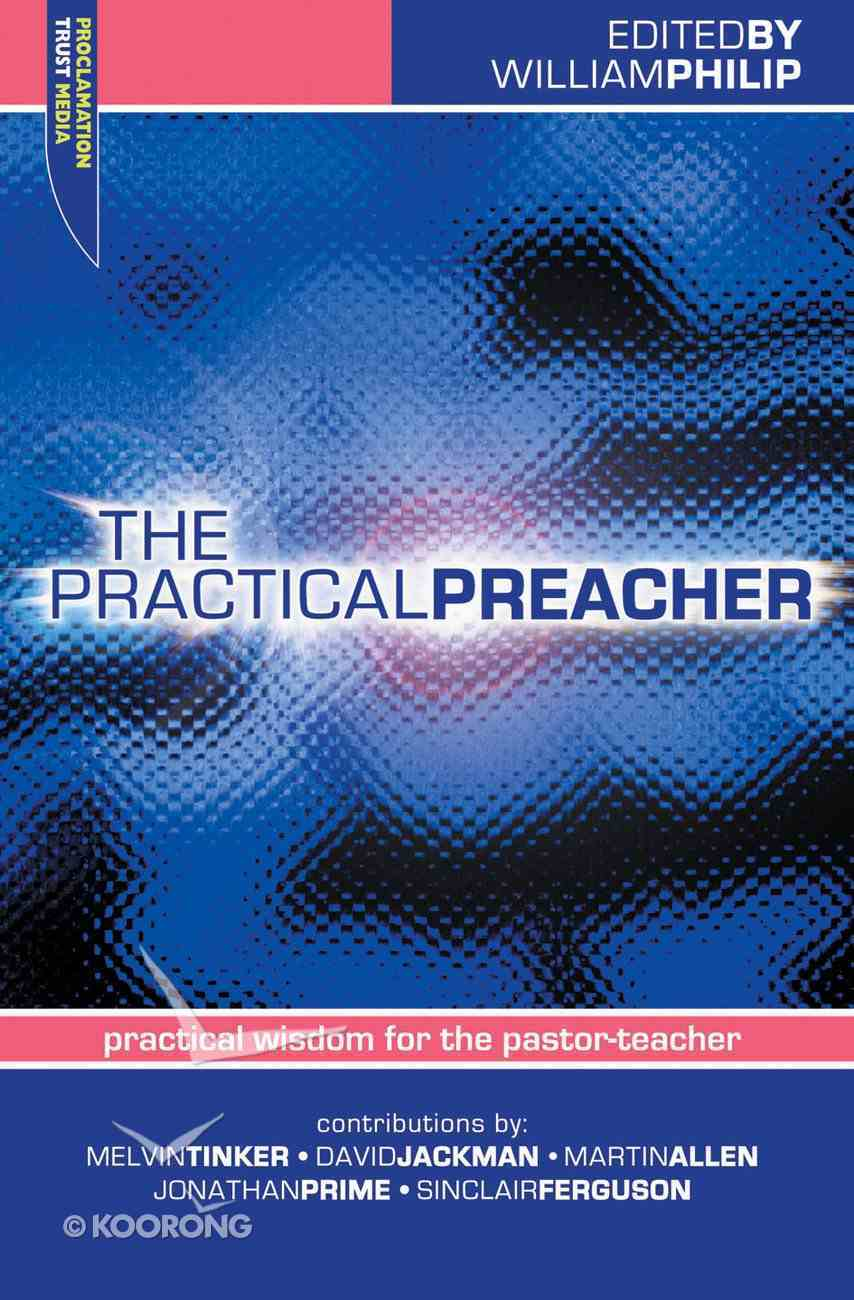 "The Practical Preacher (Proclamation Trust's ""Preaching The Bible"" Series) Paperback"