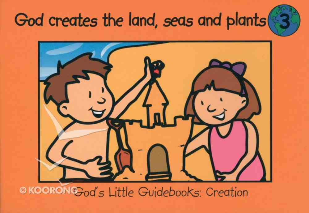 God Creates the Land, Seas and Plants (#03 in God's Little Guidebooks Creation Series) Paperback