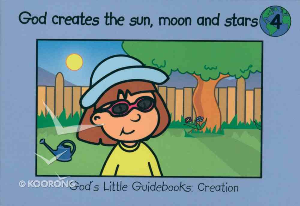 God Creates the Sun, Moon and Stars (#04 in God's Little Guidebooks Creation Series) Paperback