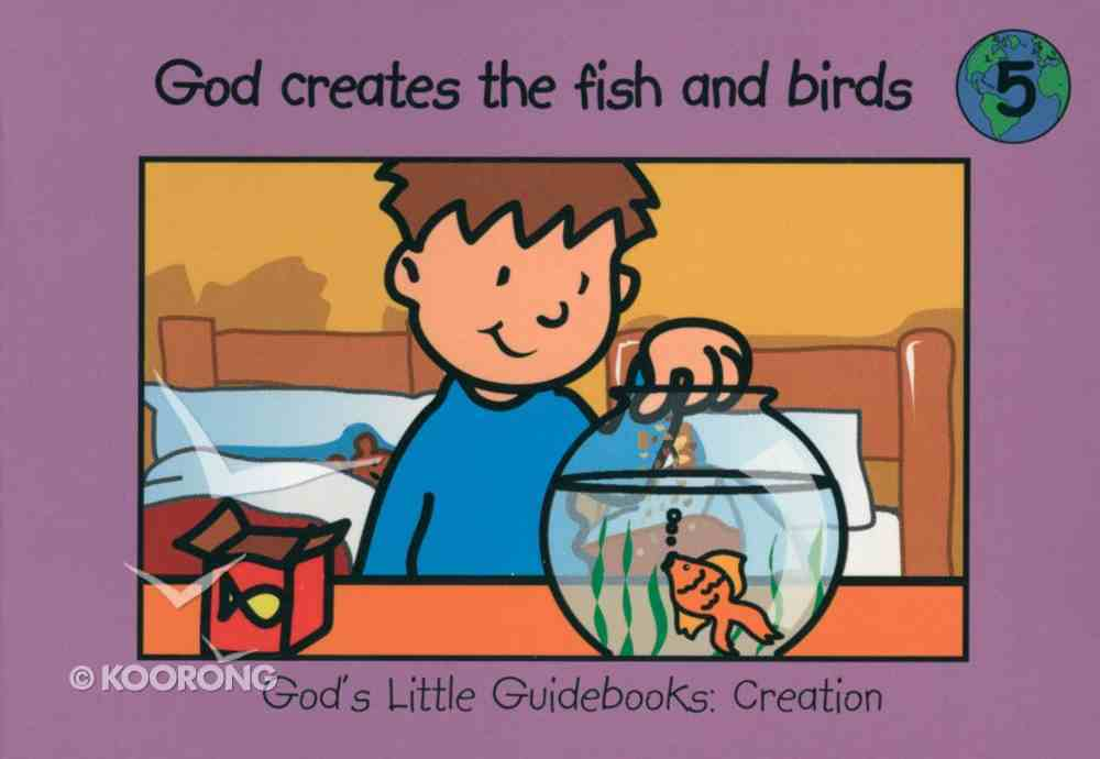 God Creates the Fish and the Birds (#05 in God's Little Guidebooks Creation Series) Paperback
