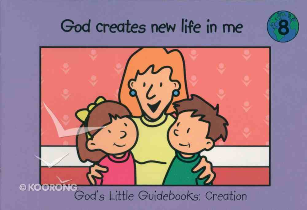 God Creates New Life in Me (#08 in God's Little Guidebooks Creation Series) Paperback