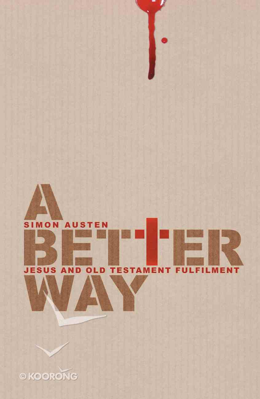 A Better Way: Jesus and Old Testament Fulfilment Paperback