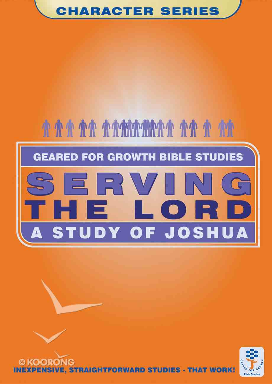 Serving the Lord (Geared For Growth Characters Series) Paperback