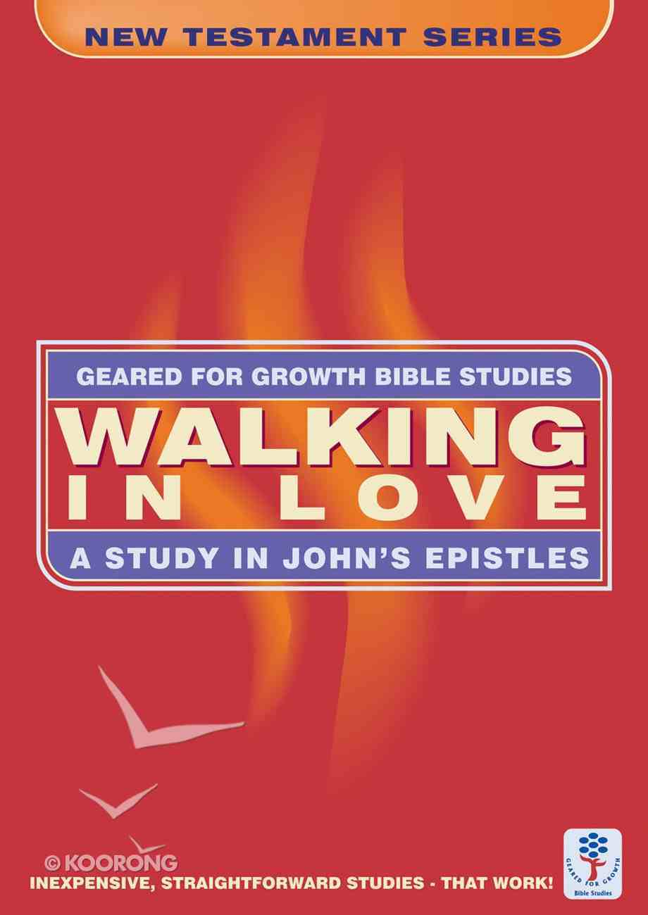 Walking in Love (Geared For Growth New Testament Series) Paperback