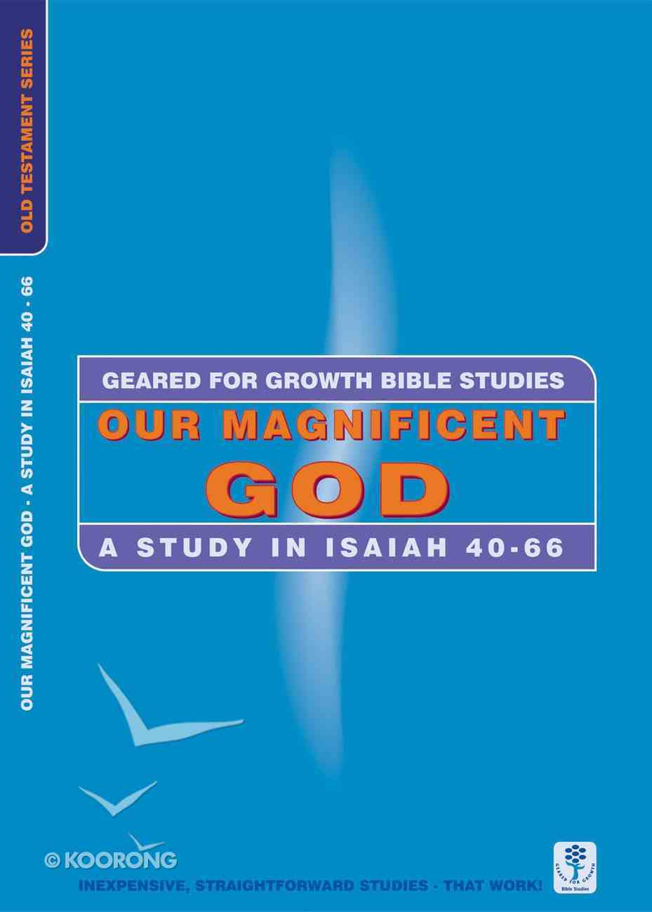 Our Magnificent God (Geared For Growth Old Testament Series) Paperback
