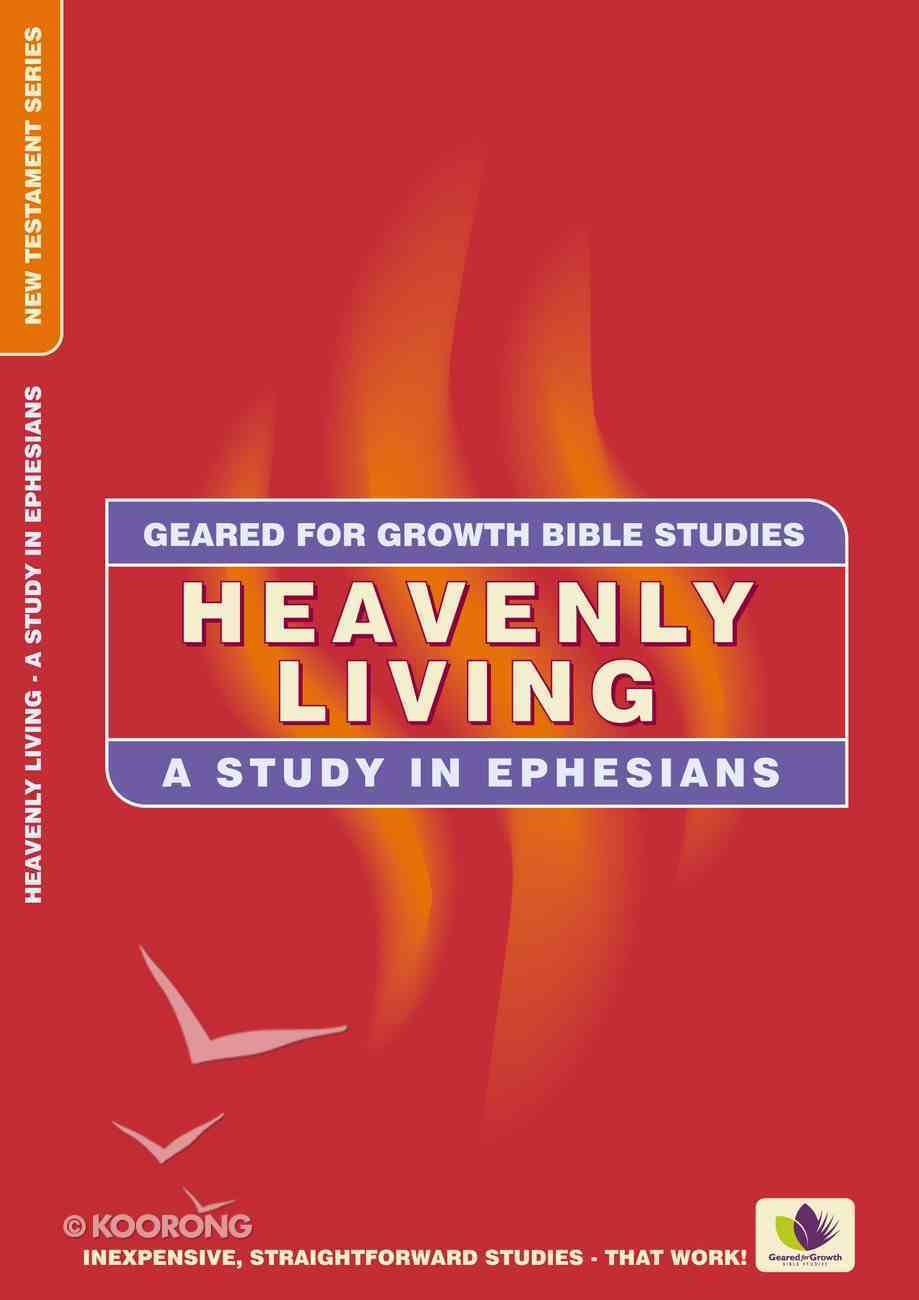 Heavenly Living (Geared For Growth New Testament Series) Paperback