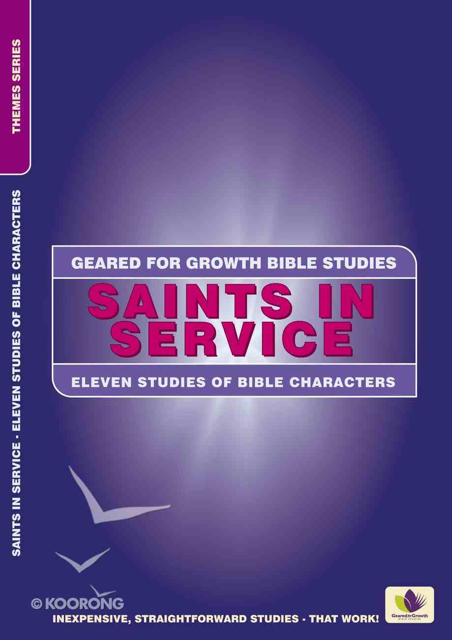 Saints in Service (Geared For Growth Themes) (Geared For Growth Themes Series) Paperback