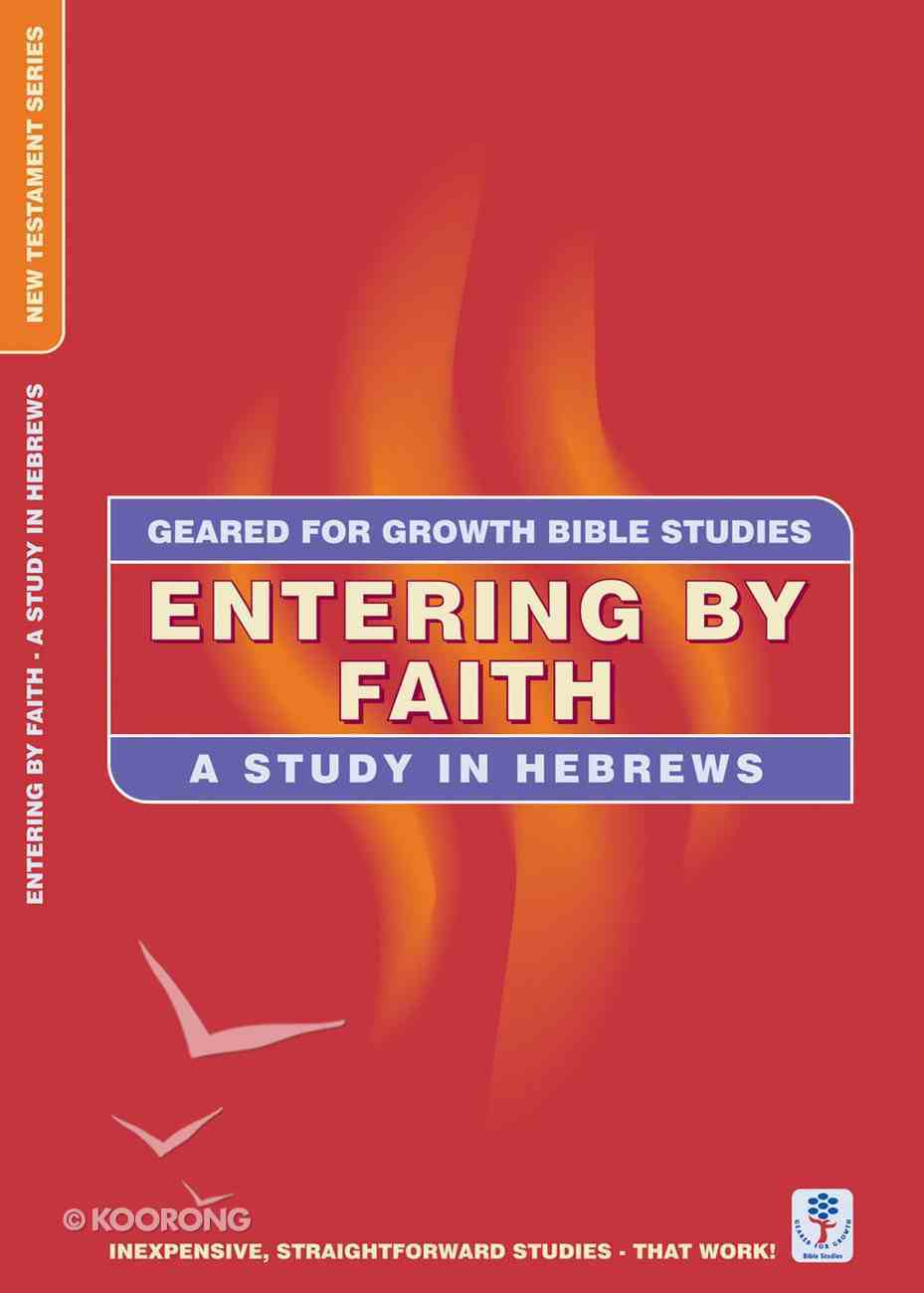 Entering By Faith (Geared For Growth New Testament Series) Paperback