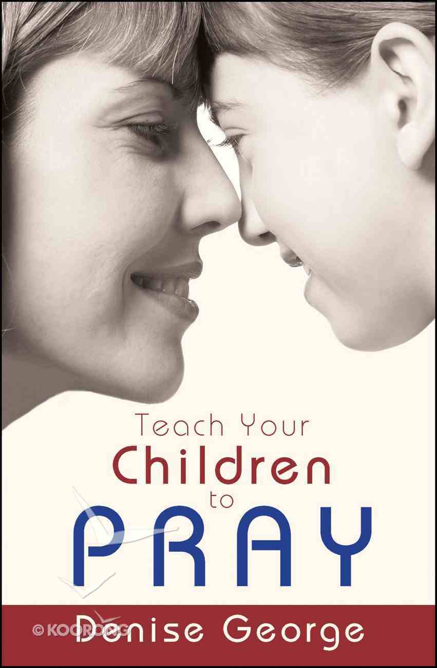 Teach Your Children to Pray Paperback
