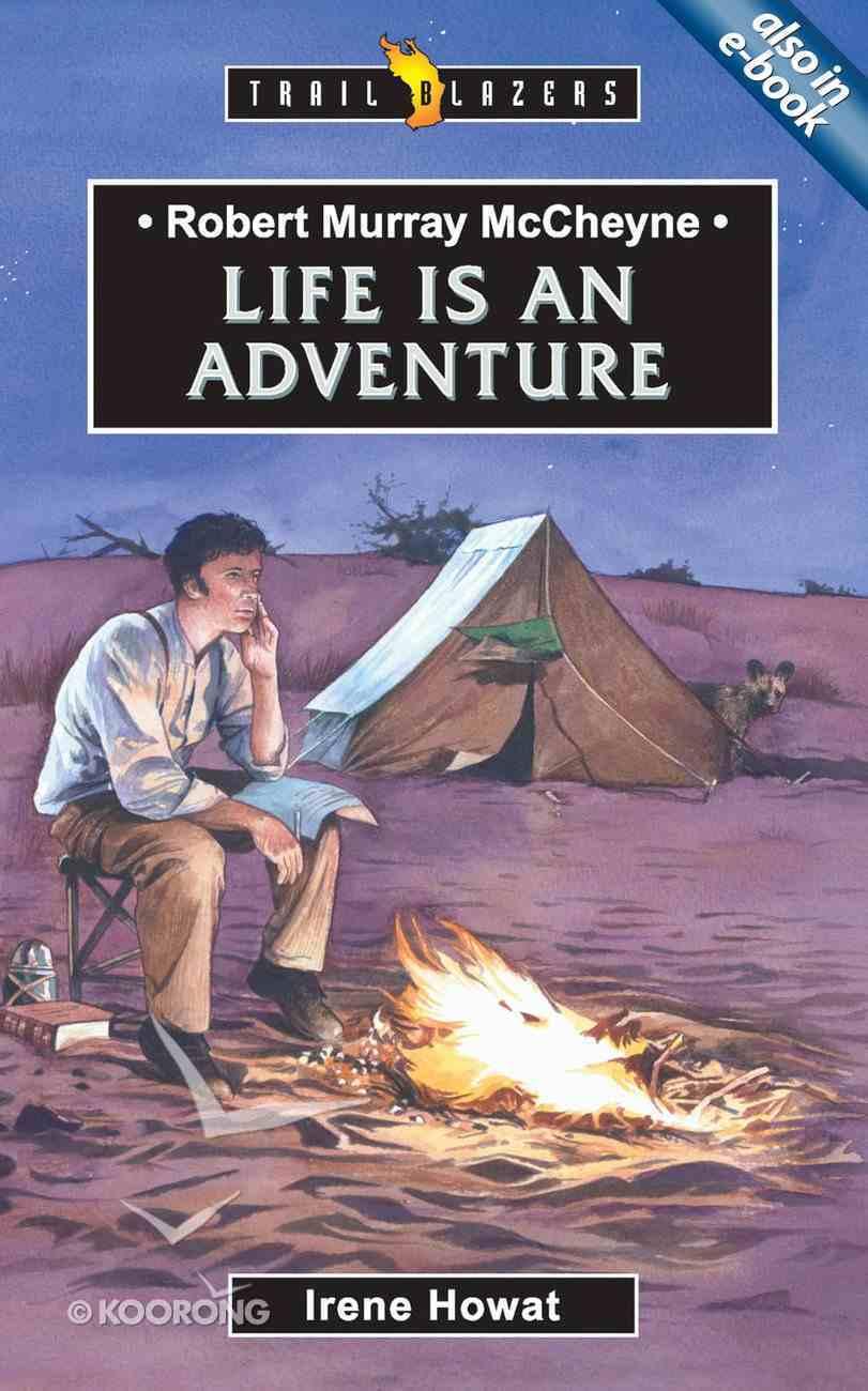Robert Murray Mccheyne - Life is An Adventure (Trail Blazers Series) Paperback
