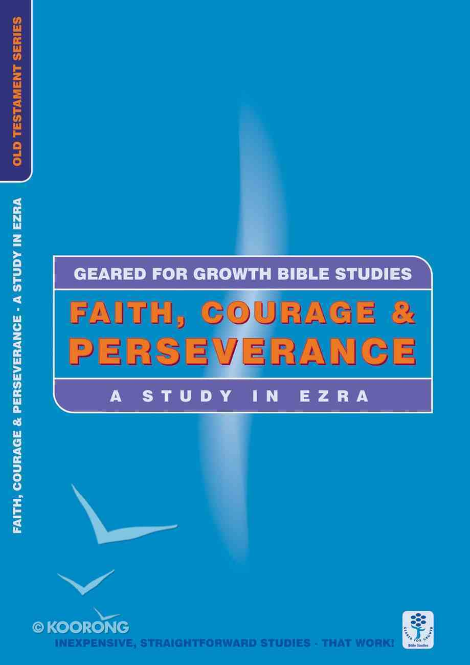 Faith, Courage and Perserverance (Geared For Growth Old Testament Series) Paperback
