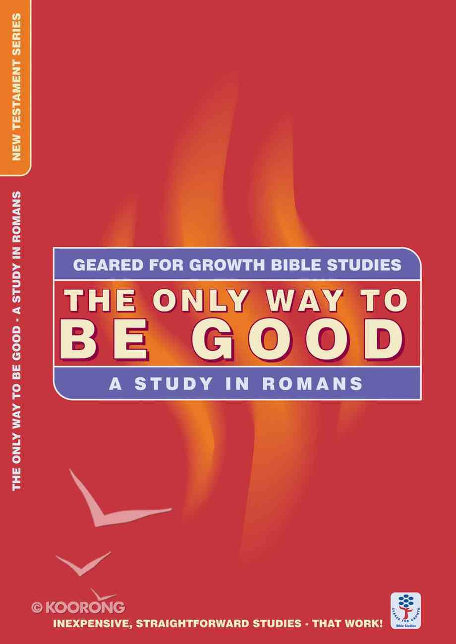 The Only Way to Be Good (Geared For Growth New Testament Series) Paperback