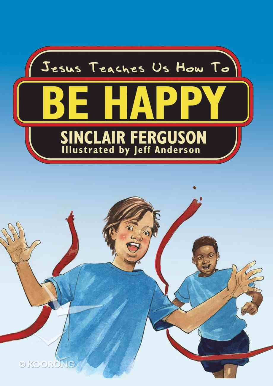 Jesus Teaches Us How to Be Happy Paperback