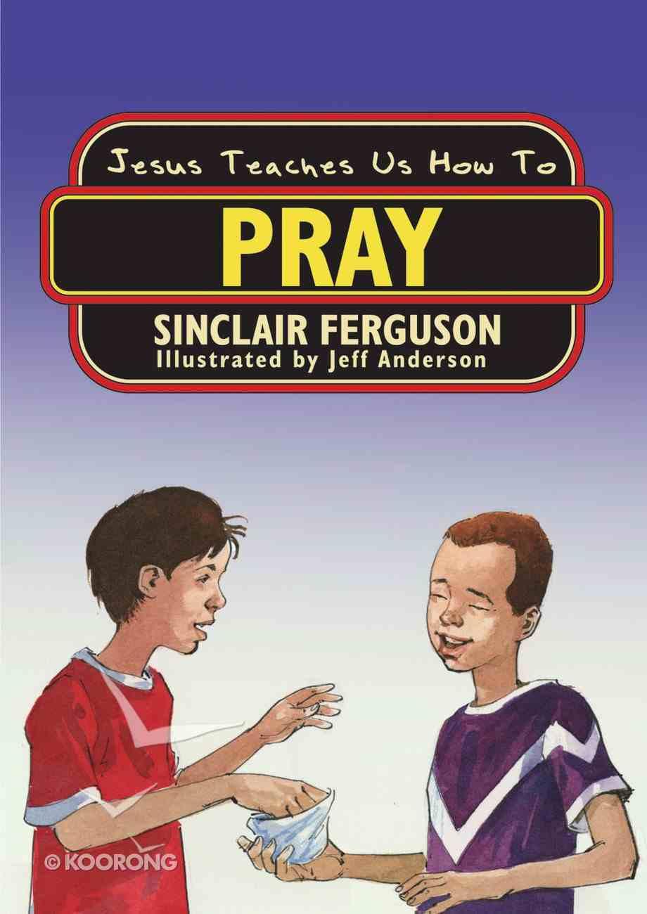 Jesus Teaches Us How to Pray Paperback