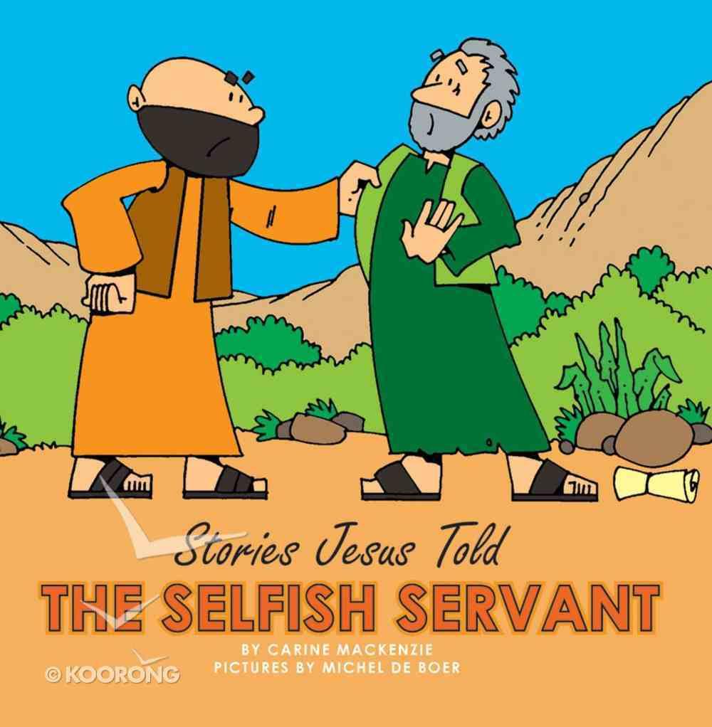The Selfish Servant (Stories Jesus Told Series) Board Book