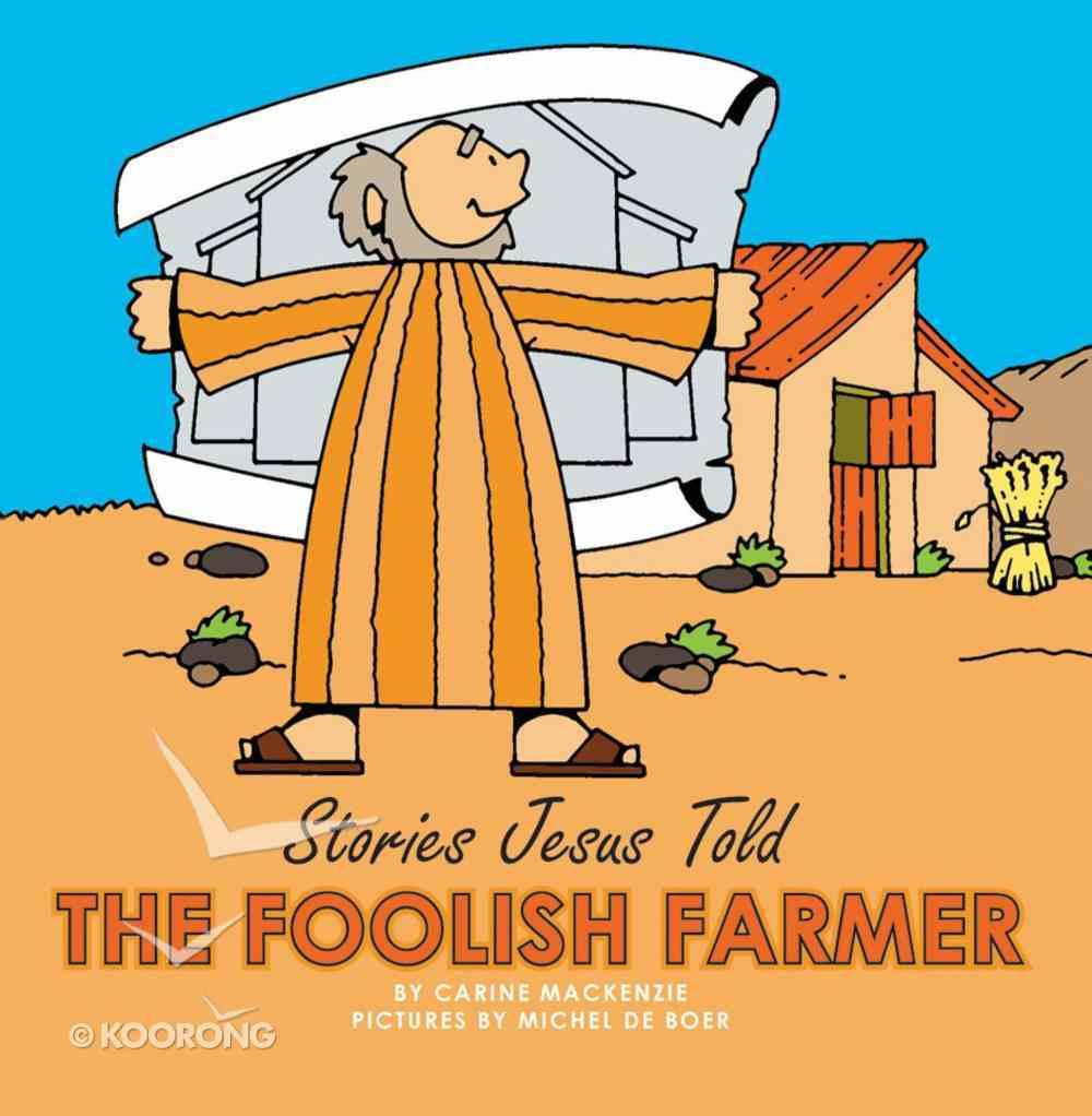 The Foolish Farmer (Stories Jesus Told Series) Board Book