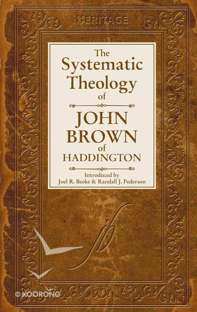 The Systematic Theology of John Brown of Haddington Hardback